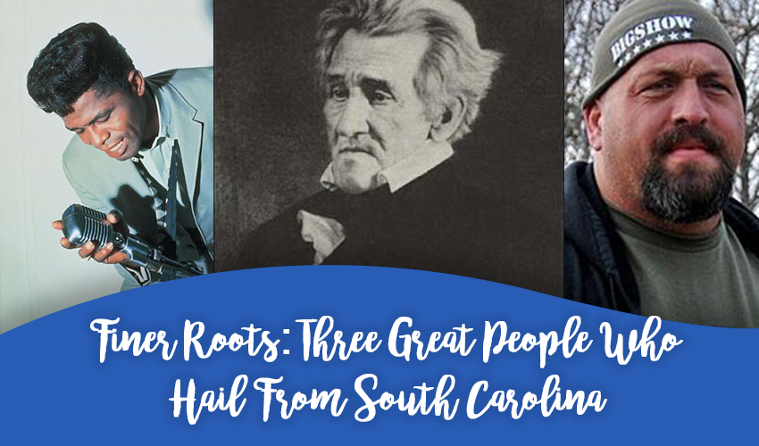Finer Roots: Three Great People Who Hail From South Carolina